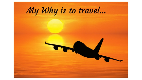 My Why is to travel more